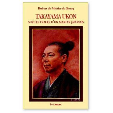 Hubert de Mestier du Bourg - Takayama Ukon - Sur les traces d'un martyr japonais