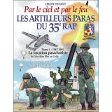 Par le ciel et par le feu - Les artilleurs paras du 35° RAP - Tome 1, 1947-1991