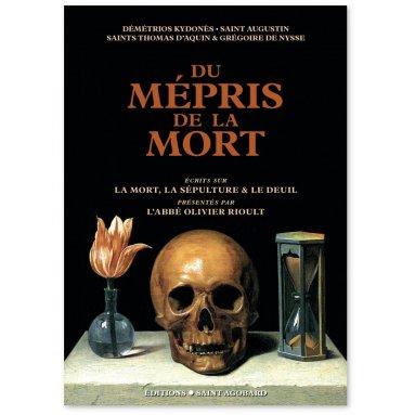 Abbé Olivier Rioult - Du mépris de la mort - Ecrits sur la mort, la sépulture, le deuil
