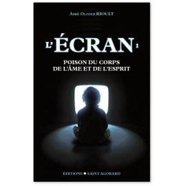 Abbé Olivier Rioult - L'ECRAN - Poison du corps de l'âme et de l'esprit