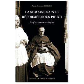 Abbé Olivier Rioult - La Semaine Sainte réformée sous Pie XII