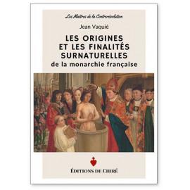 Jean Vaquié - Les origines et les finalités surnaturelles de la Monarchie française