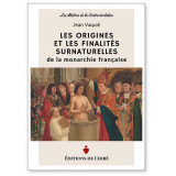 Les origines et les finalités surnaturelles de la Monarchie française
