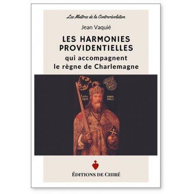 Jean Vaquié - Les harmonies providentielles qui accompagnent le règne de Charlemagne