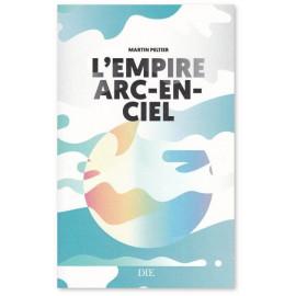 Martin Peltier - L'Empire Arc-En-Ciel