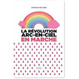 Martin Peltier - La Révolution Arc-En-Ciel en marche