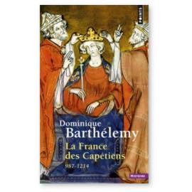 Dominique Barthélémy - La France des Capétiens 987 - 1214