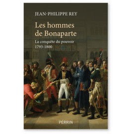 Jean-Philippe Rey - Les hommes de Bonaparte