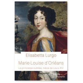 Elisabetta Lurgo - Marie-Louise d'Orléans - La princesse oubliée, nièce de Louis XIV