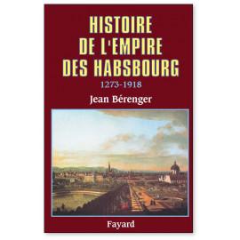 Jean Bérenger - Histoire de l'Empire des Habsbourg