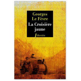 Georges Le Fèvre - La croisière Jaune