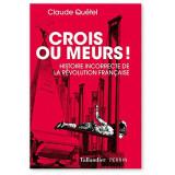 Crois ou meurs ! - Histoire incorrecte de la Révolution française