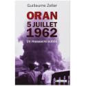 Oran 5 juillet 1962 - Un massacre oublié
