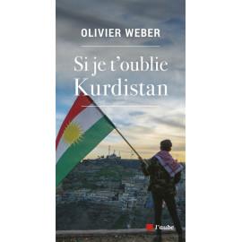 Olivier Weber - Si je t'oublie Kurdistan