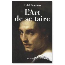 Abbé Dinouart - L'art de se taire