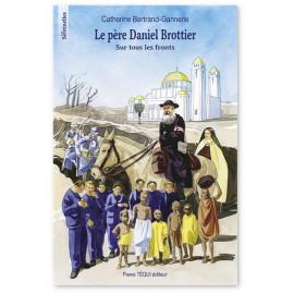 Catherine Bertrand-Gannerie - Le père Daniel Brottier sur tous les fronts