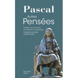 Blaise Pascal - Autres pensées - Extraites de ses oeuvres scientifiques et polémiques