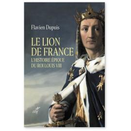 Flavien Dupuis - Le Lion de France - Histoire épique du roi Louis VIII