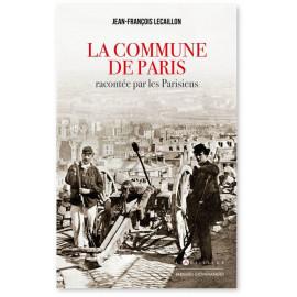 Jean-François Lecaillon - La Commune de Paris racontée par les parisiens