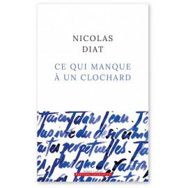 Nicolas Diat - Ce qui manque à un clochard