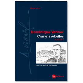 Dominique Venner - Carnets rebelles 1982-1990 - Volume 1