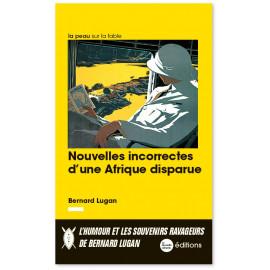 Bernard Lugan - Nouvelles incorrectes d'une Afrique perdue