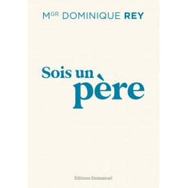 Mgr Dominique Rey - Sois un père