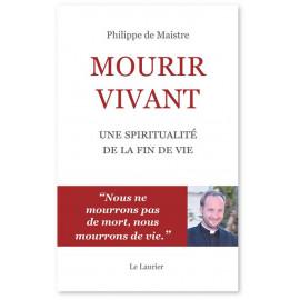 Père Philippe de Maistre - Mourir vivant - Une spiritualité de la fin de vie