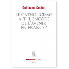 Guillaume Cuchet - Le catholicisme a-t-il encore de l'avenir en France