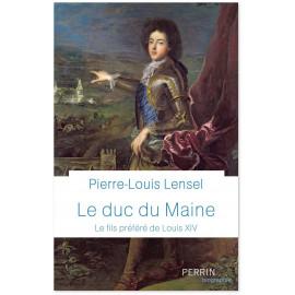 Pierre-Louis Lensel - Le duc du Maine - Le fils préféré de Louis XIV