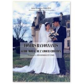 Abbé François Dantec - Foyers rayonnants - Guide de moral de l'amour chrétien - 1