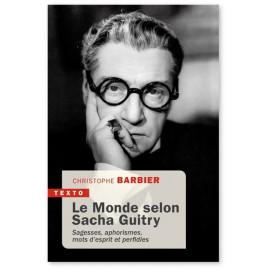 Christophe Barbier - Le Monde selon Sacha Guitry