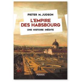 Pieter M. Judson - L'Empire des Habsbourg - Une histoire une inédite