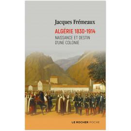 Jacques Frémeaux - Algérie 1830-1914