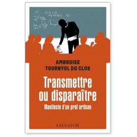 Ambroise Tournyol du CLos - Transmettre ou disparaître
