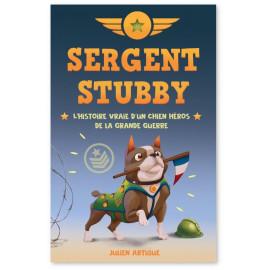Julien Artigue - Sergent Stubby - L'histoire vraie d'un chien héros de la Grande Guerre