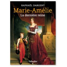 Raphaël Dargent - Marie-Amélie la dernière reine