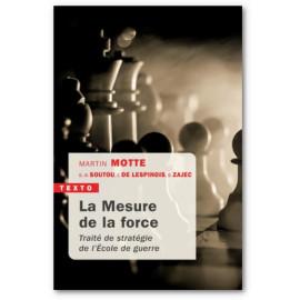 Olivier Zajec - La Mesure de la force - Traité de stratégie de l'Ecole de guerre