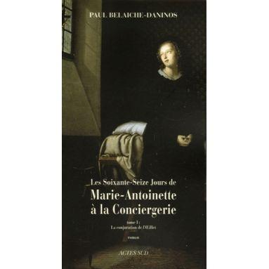 Les soixante-seize jours de Marie-Antoinette à la Conciergerie - Tome 1