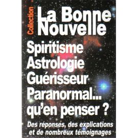 Spiritisme, Astrologie, Guérisseur, Paranormal... Qu'en penser ?