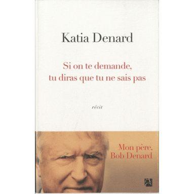 Si on te demande, tu diras que tu ne sais pas - Katia Denard