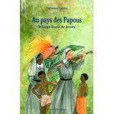 Au Pays des Papous - Solange Bazin de Jessey