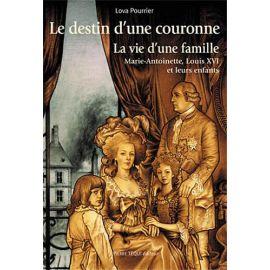 Le destin d'une Couronne - La vie d'une famille - Marie-Antoinette, Louis XVI et leurs enfants.