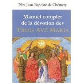Manuel complet de la dévotion des Trois Ave Maria