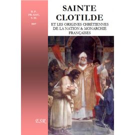 Sainte Clotilde et les origines chrétiennes de la nation & monarchie françaises